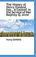 The History of Henry Esmond, Esq., a Colonel in the Service of Her Majesty Q. Anne