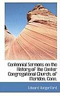 Centennial Sermons on the History of the Center Congregational Church, of Meriden, Conn.