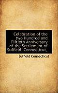 Celebration Of The Two Hundred & Fiftieth Anniversary Of The Settlement Of Suffield, Connecticut, by Suffield Connecticut