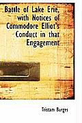 Battle of Lake Erie, with Notices of Commodore Elliot's Conduct in That Engagement