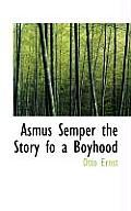 Asmus Semper the Story Fo a Boyhood