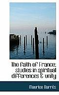 The Faith of France; Studies in Spiritual Differences & Unity