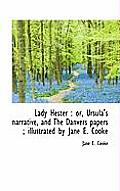 Lady Hester: Or, Ursula's Narrative, and the Danvers Papers; Illustrated by Jane E. Cooke