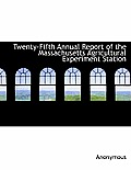 Twenty-Fifth Annual Report of the Massachusetts Agricultural Experiment Station