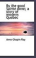 By the Good Sainte Anne; A Story of Modern Quebec