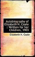 Autobiography of Elizabeth H. Coale: Written for Her Children, 1903