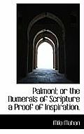 Palmoni; Or the Numerals of Scripture a Proof of Inspiration.