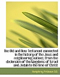 The Old and New Testament Connected in the History of the Jews and Neighbouring Nations, from the de
