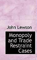Monopoly and Trade Restraint Cases