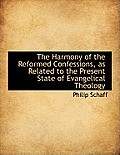 The Harmony of the Reformed Confessions, as Related to the Present State of Evangelical Theology