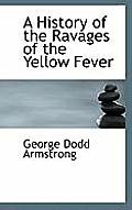 A History of the Ravages of the Yellow Fever