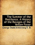 The Summer of the Pestilence. a History of the Ravages of the Yellow Fever