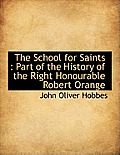 The School for Saints: Part of the History of the Right Honourable Robert Orange