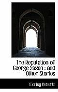 The Reputation of George Saxon: And Other Stories