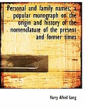 Personal and Family Names; A Popular Monograph on the Origin and History of the Nomenclature of the