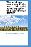 The Working-Man's Way in the World; Being the Autobiography of a Journeyman Printer