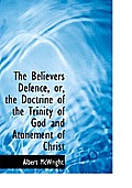 The Believers Defence, Or, the Doctrine of the Trinity of God and Atonement of Christ