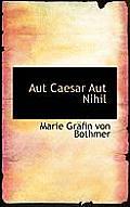 Aut Caesar Aut Nihil