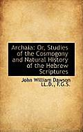 Archaia: Or, Studies of the Cosmogony and Natural History of the Hebrew Scriptures
