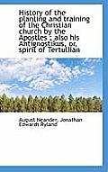 History of the Planting and Training of the Christian Church by the Apostles; Also His Antignostiku
