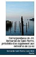 Correspondance de J.H. Bernardin de Saint-Pierre, PR C D E D'Un Supplement Aux M Moires de Sa Vie