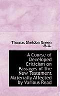 A Course of Developed Criticism on Passages of the New Testament Materially Affected by Various Read