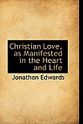 Christian Love, as Manifested in the Heart and Life