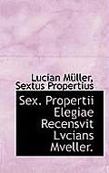 Sex. Propertii Elegiae Recensvit Lvcians Mveller.
