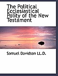 The Political Ecclesiastical Polity of the New Testament