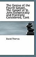 The Genius of the Fourth Gospel, the Gospel of St. John Exegetically and Pratically Considered, Cont
