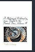 A History of Philosophy from Thales to the Present Time, Volume II