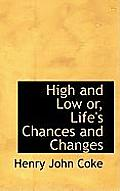 High and Low Or, Life's Chances and Changes
