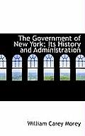 The Government of New York; Its History and Administration