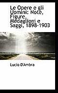 Le Opere E Gli Uomini: Note, Figure, Medaglioni E Saggi, 1898-1903