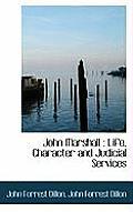 John Marshall: Life, Character and Judicial Services