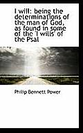 I Will: Being the Determinations of the Man of God, as Found in Some of the 'i Wills' of the Psal