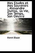 Mes Etudes Et Mes Souvenirs: Alexandre Dumas, Sa Vie, Son Temps, Son Oeuvre