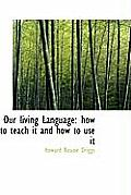 Our Living Language: How to Teach It and How to Use It
