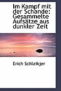 Im Kampf Mit Der Schande: Gesammelte Aufsatze Aus Dunkler Zeit