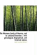 The Wetmore Family of America, and Its Collateral Branches: With Genealogical, Biographical, and Hi