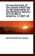 An Examination of the Causes Which Led to the Separation of the Religious Society of Friends in Amer