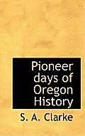 Pioneer Days of Oregon History