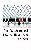 Our Presidents and How We Make Them