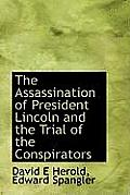 The Assassination of President Lincoln and the Trial of the Conspirators