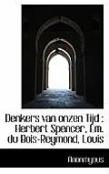Denkers Van Onzen Tijd: Herbert Spencer, Em. Du Bois-Reymond, Louis