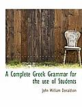 A Complete Greek Grammar for the Use of Students