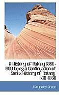 A History of Botany 1860-1900 Being a Continuation of Sachs History of Botany, 1530-1860