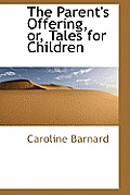 The Parent's Offering, Or, Tales for Children