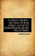 Le Morte Darthur the Book of King Arthur and of His Noble Knights of the Round Table