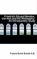 Friedrich Eduard Beneke, the Man and His Philosophy: An Introductory Study